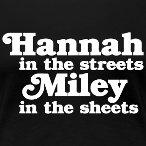 Hannah in the Streets, Miley in the Sheets Women's T-Shirts - Women's Premium T-Shirt