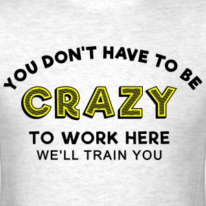 Sprd Crazy to work here 1 T-Shirts - Men's T-Shirt