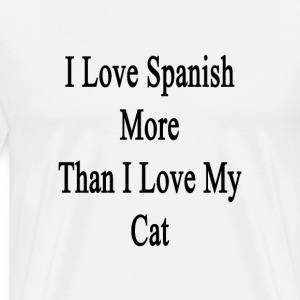 i_love_spanish_more_than_i_love_my_cat T-Shirts - Men's Premium T-Shirt