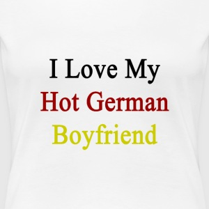 i_love_my_hot_german_boyfriend Women's T-Shirts - Women's Premium T-Shirt