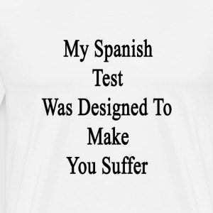 my_spanish_test_was_designed_to_make_you T-Shirts - Men's Premium T-Shirt