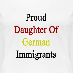 proud_daughter_of_german_immigrants Women's T-Shirts - Women's Premium T-Shirt