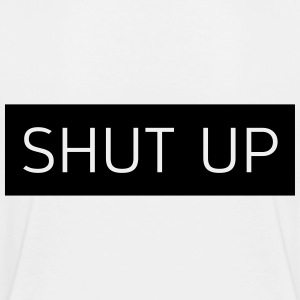 Shut Up - Toddler Premium T-Shirt