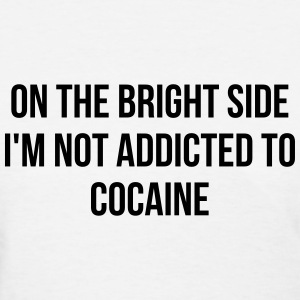 On the bright side i'm not addicted to cocaine Women's T-Shirts - Women's T-Shirt