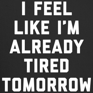 Tired Tomorrow Funny Quote Sportswear - Trucker Cap