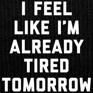 Tired Tomorrow Funny Quote Sportswear - Knit Cap with Cuff Print