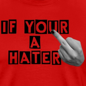 if your a hater  FUCK YOU FINGER - Men's Premium T-Shirt