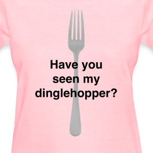 Have you seen my dinglehopper? - Women's T-Shirt