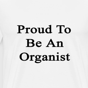 proud_to_be_an_organist T-Shirts - Men's Premium T-Shirt