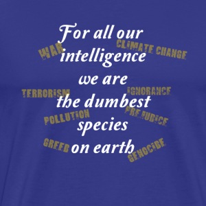 Humans, Intelligent but dumb - Men's Premium T-Shirt