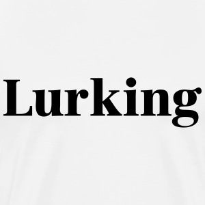 lurking T-Shirts - Men's Premium T-Shirt
