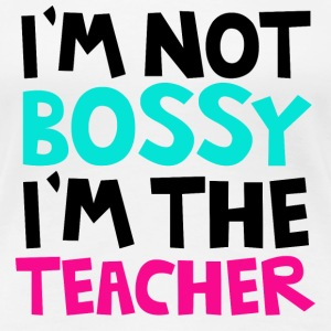 I'm not bossy, I'm the teacher Women's T-Shirts - Women's Premium T-Shirt