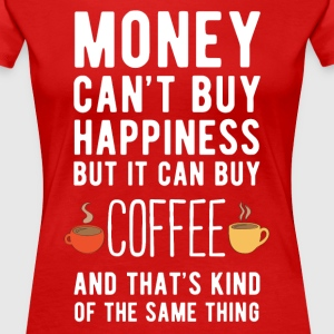 Coffee Money can't Buy Unique Gift Idea T-shirt Women's T-Shirts - Women's Premium T-Shirt