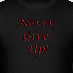 Never Give Up! T-Shirt - Men's T-Shirt