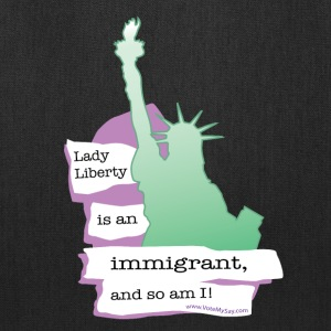 Lady Liberty is an Immigrant, and So Am I! - Tote Bag