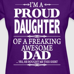 I'm A Proud Daughter Of A Freaking Awesome Dad - Women's T-Shirt