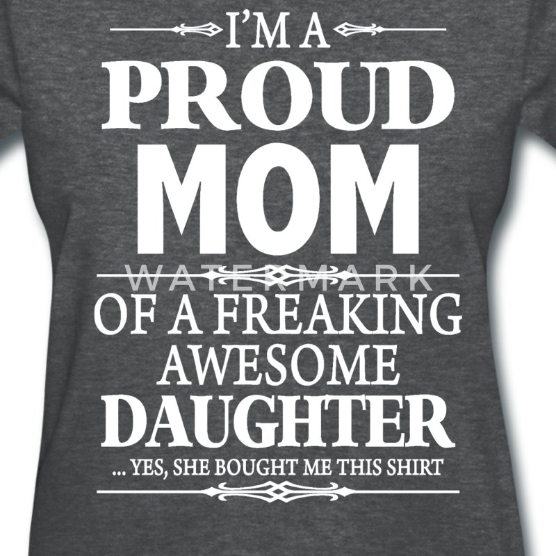 I'm A Proud Mom Of  A Freaking Awesome Daughter - Women's T-Shirt