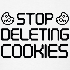 Stop Deleting Cookies - Men's T-Shirt