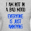 I'm Not In A Bad Mood Everyone is Just Annoying Women's T-Shirts - Women's T-Shirt
