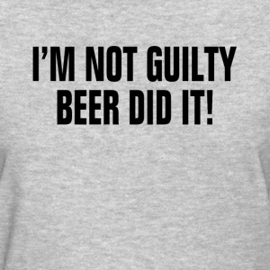I'm Not Guilty Beer Did It ! Drunk Party Alcohol Women's T-Shirts - Women's T-Shirt