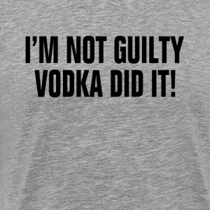 I'm Not Guilty Vodka Did It ! Drunk Party Alcohol T-Shirts - Men's Premium T-Shirt