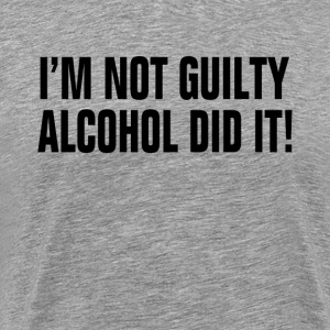 I'm Not Guilty Alcohol Did It ! Drunk Party Alcoho T-Shirts - Men's Premium T-Shirt