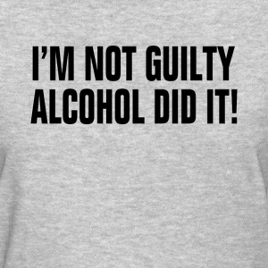 I'm Not Guilty Alcohol Did It ! Drunk Party Alcoho Women's T-Shirts - Women's T-Shirt