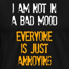 I'm Not In A Bad Mood Everyone is Just Annoying T-Shirts