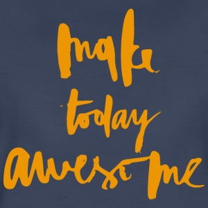 Make Today Awesome - Women's Premium T-Shirt