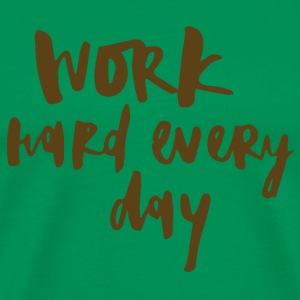 Work Hard Every Day - Men's Premium T-Shirt