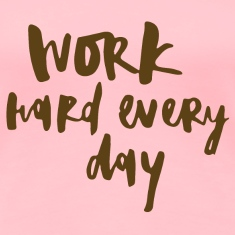 Work Hard Every Day