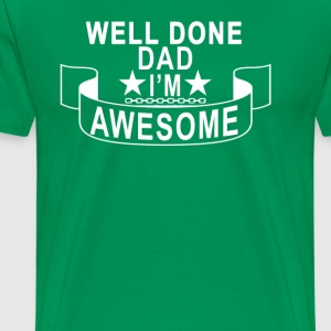 well_done_dad_im_awesome_ - Men's Premium T-Shirt