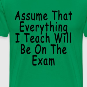assume_that_everything_i_teach_will_be_o - Men's Premium T-Shirt