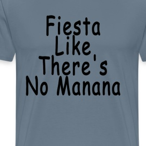 fiesta_like_theres_no_manana_ - Men's Premium T-Shirt