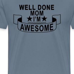 well_done_mom_im_awesome - Men's Premium T-Shirt