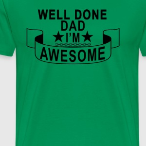 well_done_dad_im_awesome - Men's Premium T-Shirt