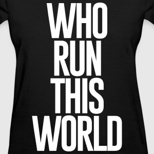 WHO RUN THIS WORLD - Women's T-Shirt