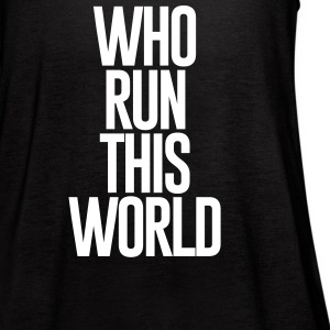 WHO RUN THIS WORLD - Women's Flowy Tank Top by Bella