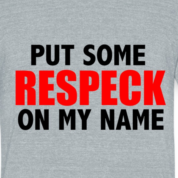 Respeck My Name - Unisex Tri-Blend T-Shirt by American Apparel