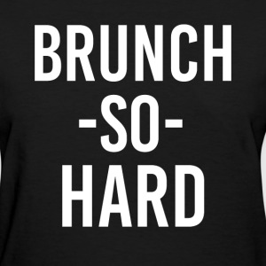 Brunch So Hard funny saying shirt - Women's T-Shirt
