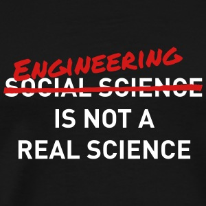 Engineering is not a real science - Men's Premium T-Shirt