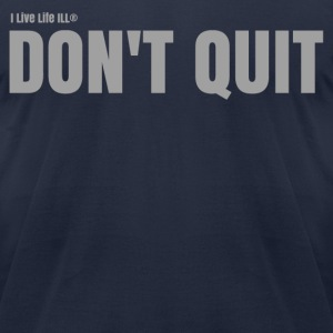 DON'T QUIT T-Shirts - Men's T-Shirt by American Apparel