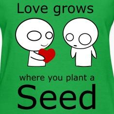 Love Grows Where You Plant A Seed