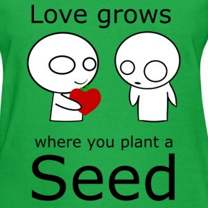 Love Grows Where You Plant A Seed - Women's T-Shirt