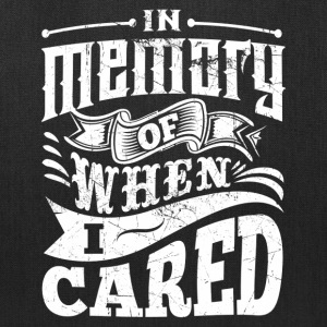In Memory of When I Cared tote - Tote Bag