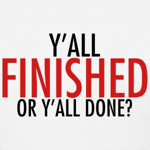Y'all finished or y'all done? Women's T-Shirts - Women's T-Shirt
