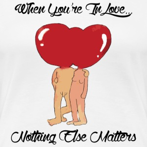 Love Nothing Else Matters - Women's Premium T-Shirt
