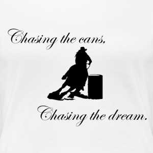 Chasing the cans, chasing the dream. (Bk/Premium) - Women's Premium T-Shirt