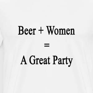 beer_plus_women_equals_a_great_party T-Shirts - Men's Premium T-Shirt