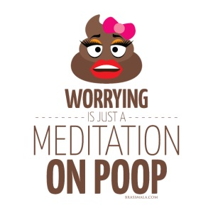 Worry about poop!